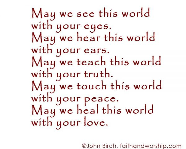 May we see this world through your eyes…